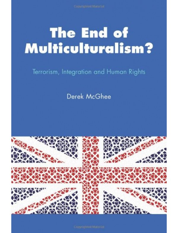 The End of Multiculturalism?: Terrorism, Integration and Human Rights