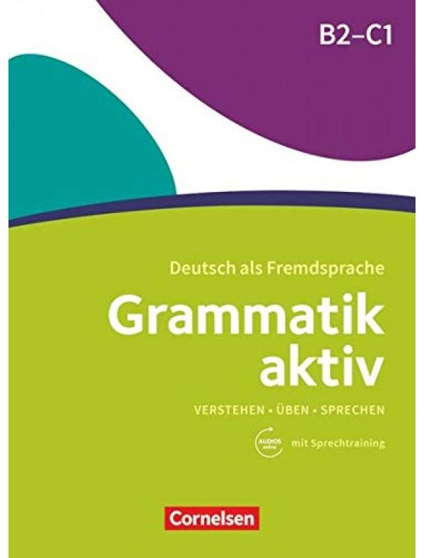 Grammatik aktiv · Deutsch als Fremdsprache 1. Ausgabe · B2/C1 Verstehen, Üben, Sprechen