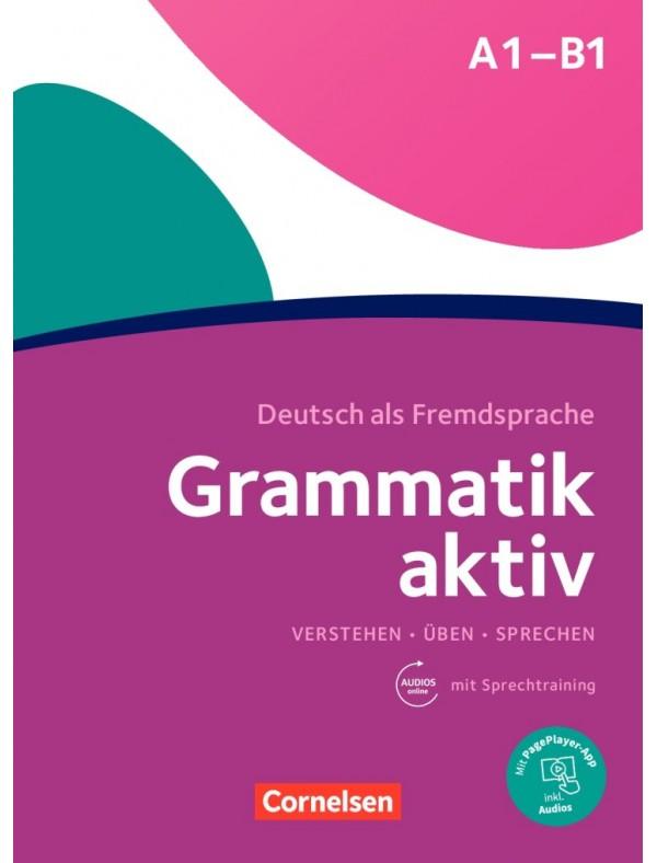 Grammatik aktiv · Deutsch als Fremdsprache 1. Ausgabe · A1-B1 Verstehen, Üben, Sprechen