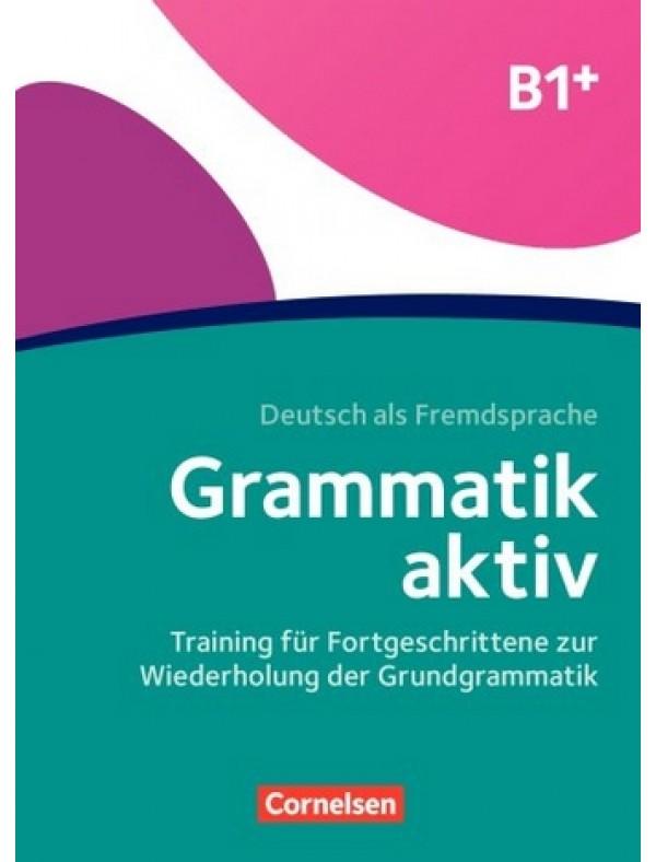 Grammatik aktiv · Deutsch als Fremdsprache 1. Ausgabe · B1+ Training für Fortgeschrittene zur Wiederholung der Grundgrammatik